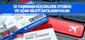 18 yaşından küçüklere otobüs ve uçak bileti satılamayacak