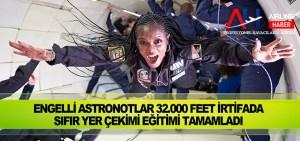 Engelli Astronotlar 32.000 feet irtifada sıfır yer çekimi eğitimi tamamladı
