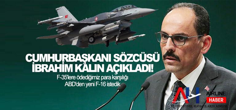 İbrahim Kalın: F-35'lere ödediğimiz para karşılığı ABD'den yeni F-16 istedik