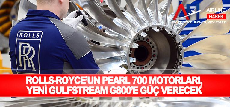 Rolls-Royce'un Pearl 700 motorları, yeni Gulfstream G800'e güç verecek