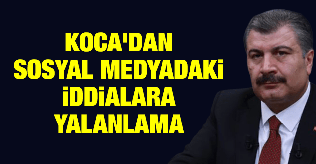 Sağlık Bakanı Koca'dan sosyal medyadaki iddialara yalanlama