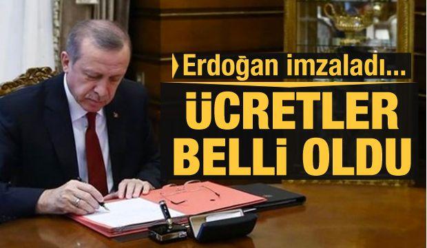 Ve Cumhurbaşkanı Erdoğan imzaladı! Ücretler belirlendi