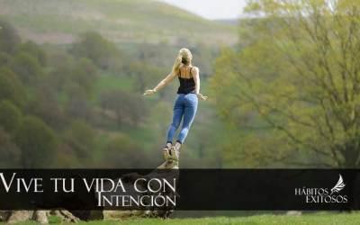 Vivir tu vida con intención – ¿Cómo lograr el éxito?