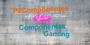 PcComponentes vs Componentes Gaming