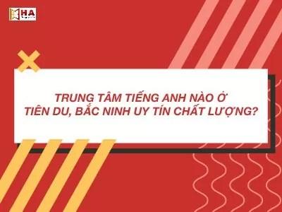 trung tâm tiếng anh Tiên Du