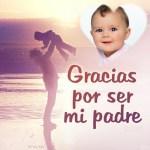 """Fotomontaje con frase """"Gracias por ser mi Padre"""""""