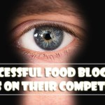 be a food blogger by spying on your competitor