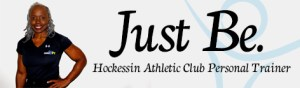 Just Be. HAC Personal Trainer