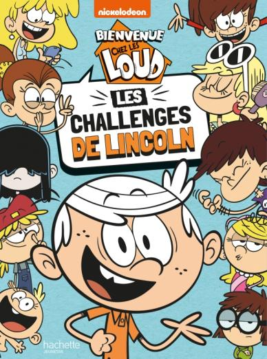 Jeux Bienvenue Chez Les Loud : bienvenue, Bienvenue, Challenges, Lincoln, Hachette, Jeunesse