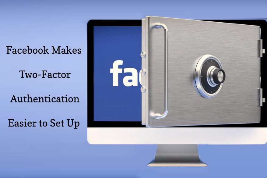Facebook Makes Two-Factor Authentication Easier to Set Up
