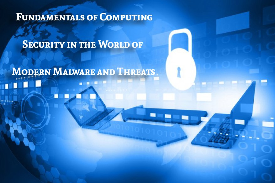 Fundamentals of Computing Security in the World of Modern Malware and Threats