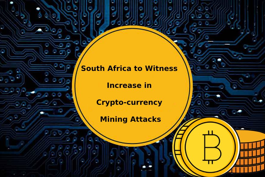 South Africa to Witness Increase in Crypto-currency Mining Attacks