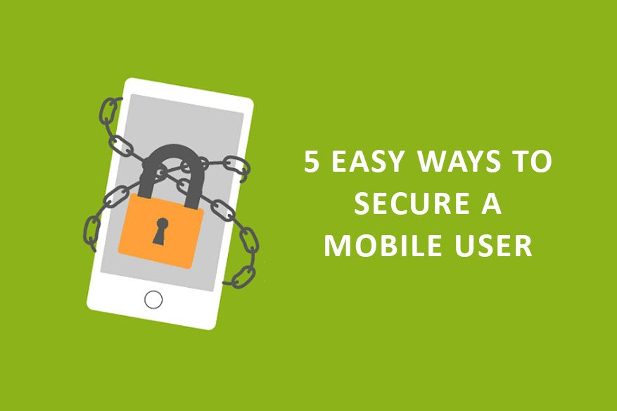 5 Easy Ways to Secure a Mobile User