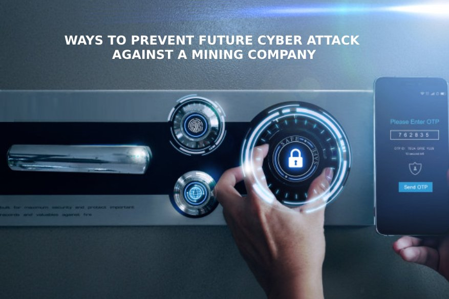 Ways To Prevent Future Cyber Attack Against A Mining Company