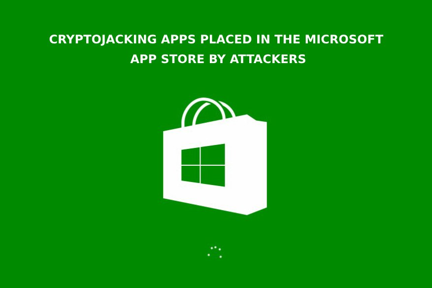 Cryptojacking Apps Placed in the Microsoft App Store By Attackers
