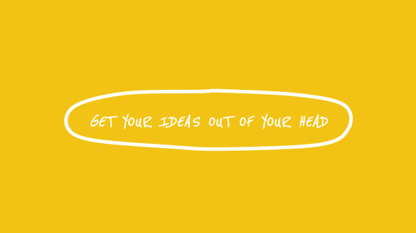 get ideas out of your head