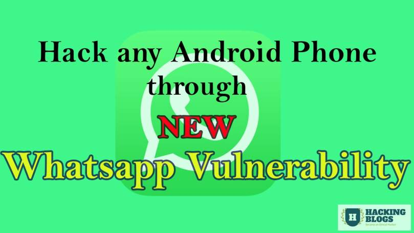 New Whatsapp Rce Vulnerability Let The Hackers Hack Android