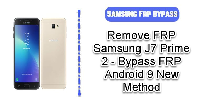 Remove FRP Samsung J7 Prime 2 – Bypass FRP Android 9 New ...