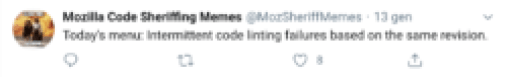 "tweet from @MozSherifMemes ""Today's menu: Intermittent code linting failures based on the same revision."