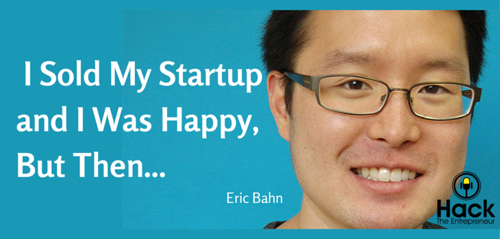 HTE 006: I Sold My Startup and I Was Happy, But Then…