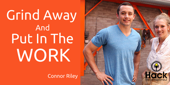 Grind Away and Put In The Work w/ Connor Riley