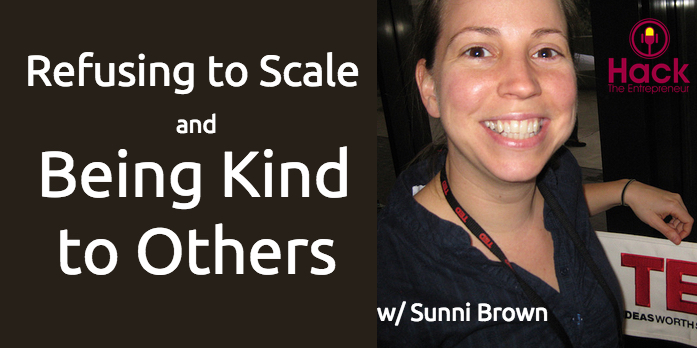 HTE 058: Sunni Brown on Refusing to Scale and Being Kind to Others