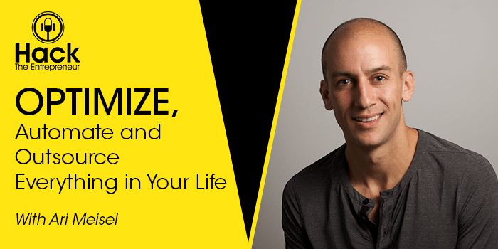 HTE 066: Optimize, Automate and Outsource Everything in Your Life w/ Ari Meisel