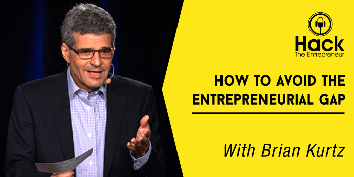 How to Avoid the Entrepreneurial Gap w/ Brian Kurtz