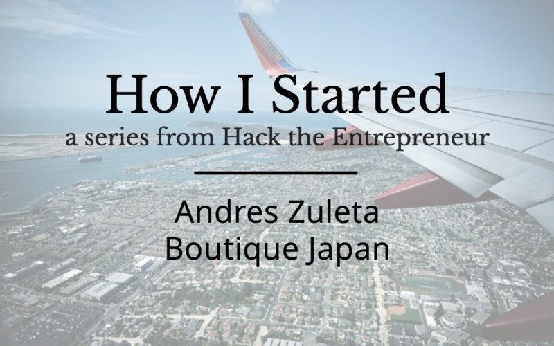 How I Started: Andres Zuleta of Boutique Japan
