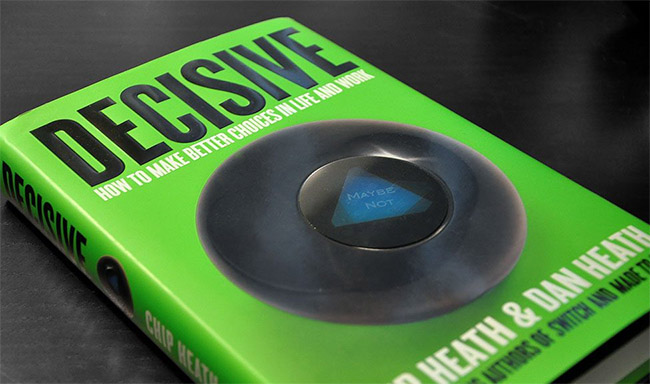 Decisive - How to Make Better Choices in Life and Work by Chip and Dan Heath
