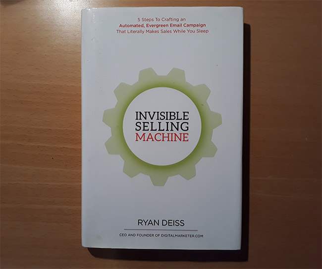 Invisible Selling Machine - 5 Steps to Crafting an Automated, Evergreen Email Campaign That Makes Money While You Sleep by Ryan Deiss