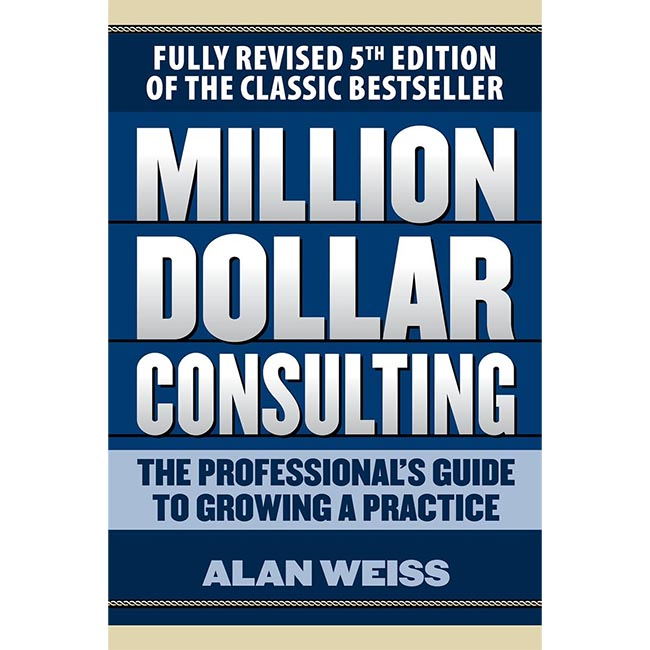 Million Dollar Consulting - The Professional_s Guide to Growing a Practice by Alan Weiss
