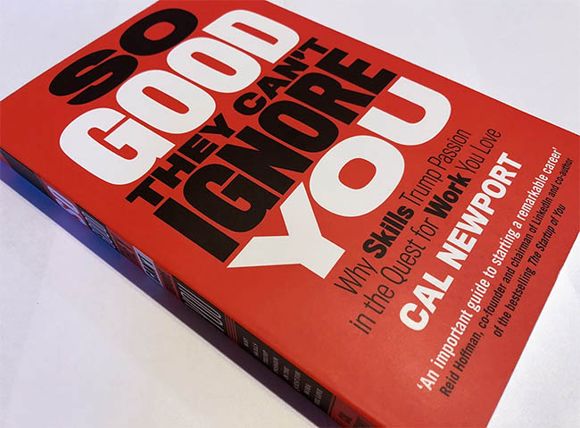 So Good They Can't Ignore You - Why Skills Trump Passion in the Quest for Work You Love by Cal Newport