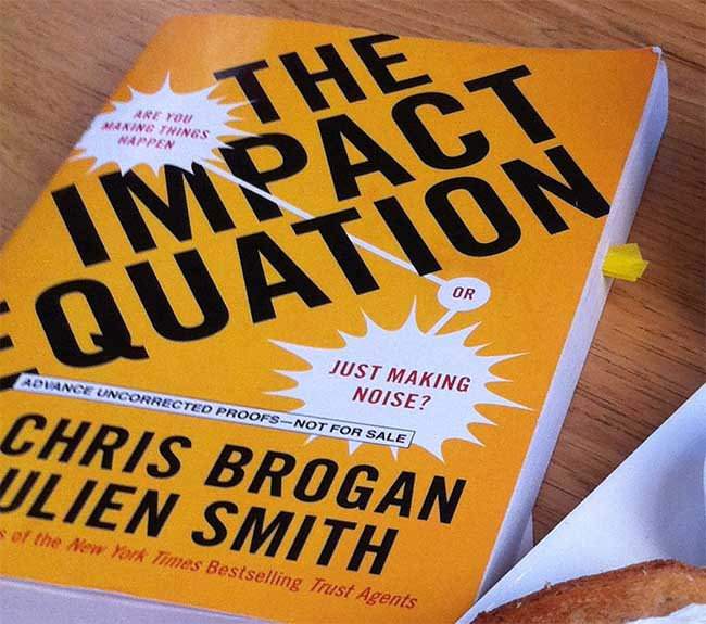 The Impact Equation - Are You Making Things Happen or Just Making Noise By Chris Brogan and Julian Smith