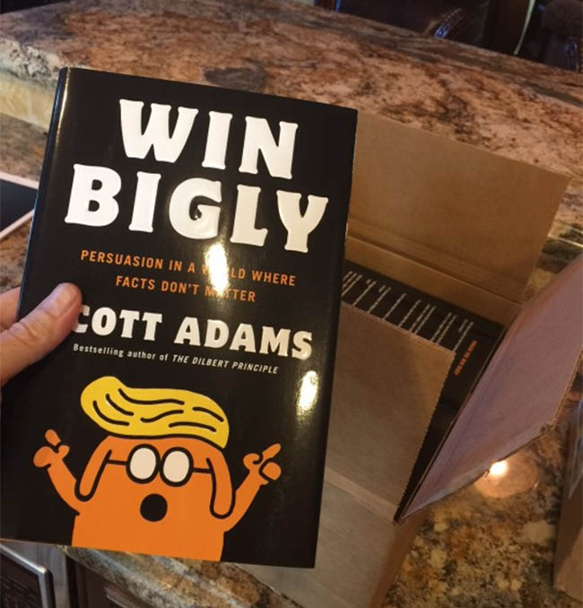 Win Bigly - Persuasion in a World Where Facts Don_t Matter by Scott Adams