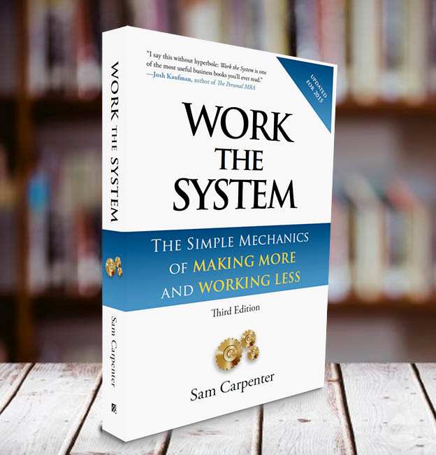 Work the System - The Simple Mechanics of Making More and Working Less by Sam Carpenter