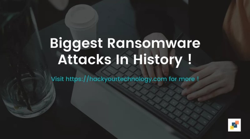 Biggest Ransomware Attacks In History