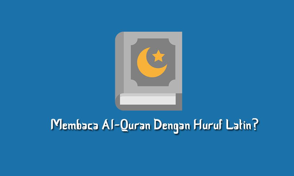 Membaca Al Quran dengan huruf latin