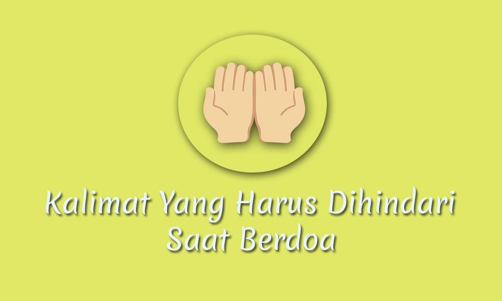 Hindari Kalimat Yang Dilarang Saat Berdoa Berikut Ini!