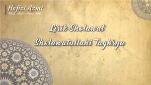 Lirik sholawatullahi taghsya