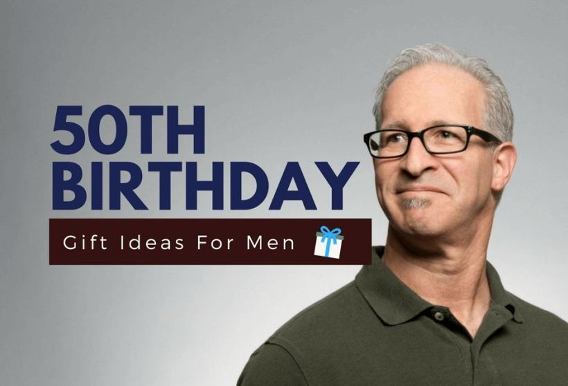 gifts for 50 year old man who has everything
