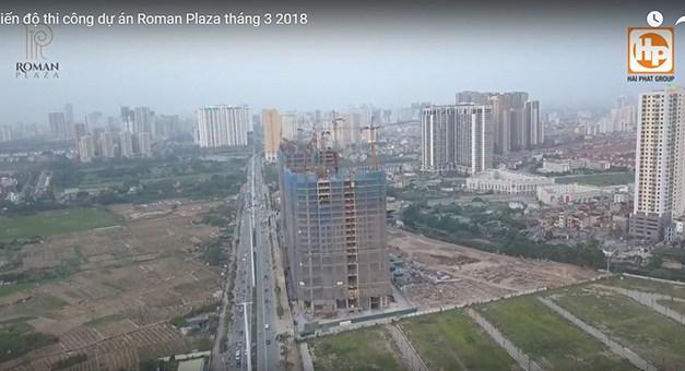 Cập nhật tiến độ thi công dự án Roman Plaza tháng 3/2018