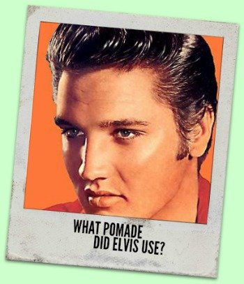 WHAT POMADE DID ELVIS USE