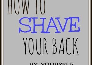 How To Shave Your Back By Yourself - (With This Handy New Tool) 5