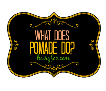 What Does Pomade Do and why you should use it? 1