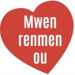 """How to say """"I Love You"""" in Creole = Mwen renmen ou"""