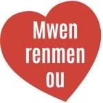 Mwen renmen ou - I love you - Haitian Creole
