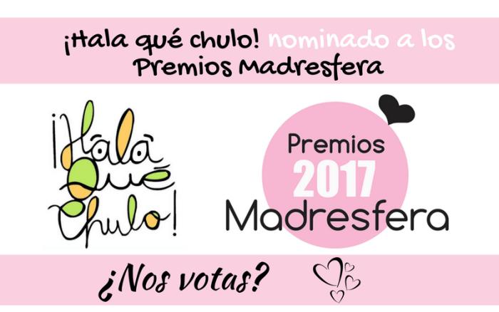 ¡Hala qué chulo! nominado a los Premios Madresfera, ¿nos votas?