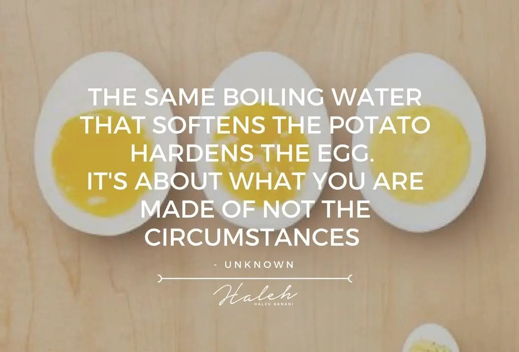 The same boiling water that softens the potato hardens the egg. It's about what you are made of not THE circumstances