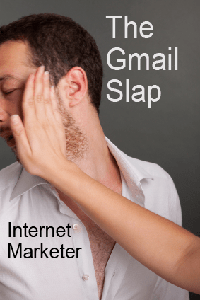 Gmail Slap - Internet Marketers are Scared